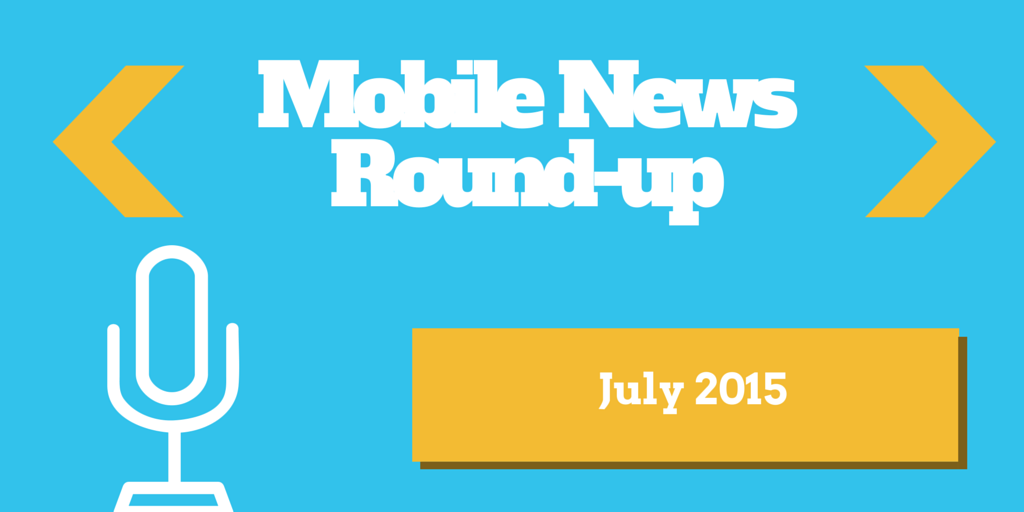 Mobile News Round-up July 2015